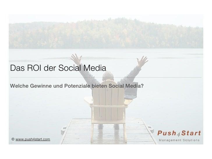 Das ROI der Social MediaWelche Gewinne und Potenziale bieten Social Media?© www.push4start.com