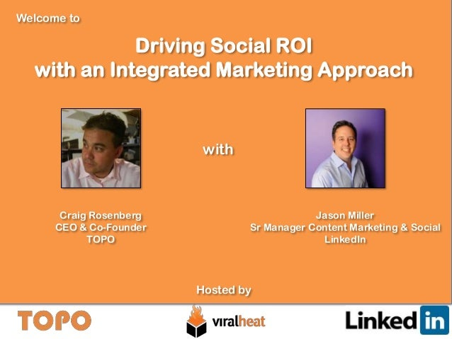 Welcome to  Driving Social ROI with an Integrated Marketing Approach  with  Craig Rosenberg CEO & Co-Founder TOPO  Jason M...