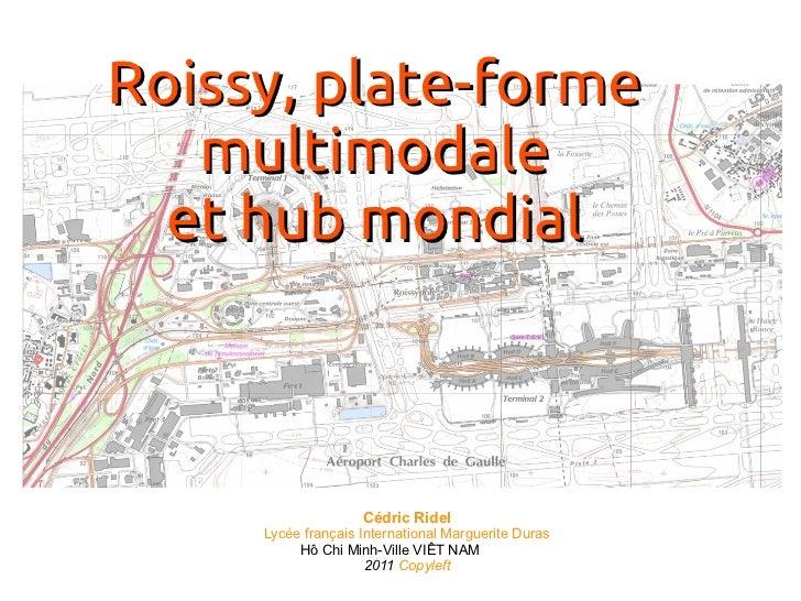 Roissy, plate-forme   multimodale  et hub mondial                    Cédric Ridel     Lycée français International Marguer...