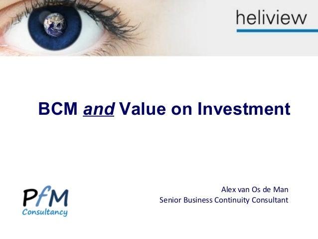 Alex van Os de Man Senior Business Continuity Consultant BCM and Value on Investment