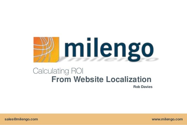 Calculating ROI                   From Website Localization                                       Rob Daviessales@milengo....