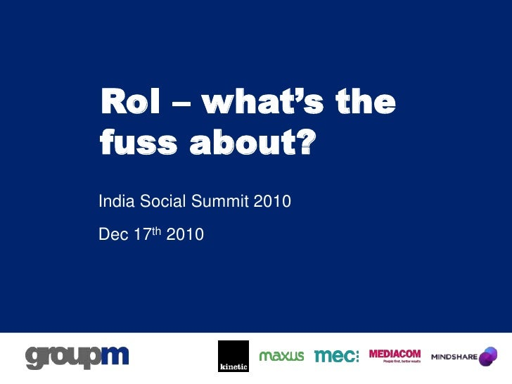 RoI – what's the fuss about?<br />India Social Summit 2010<br />Dec 17th 2010<br />
