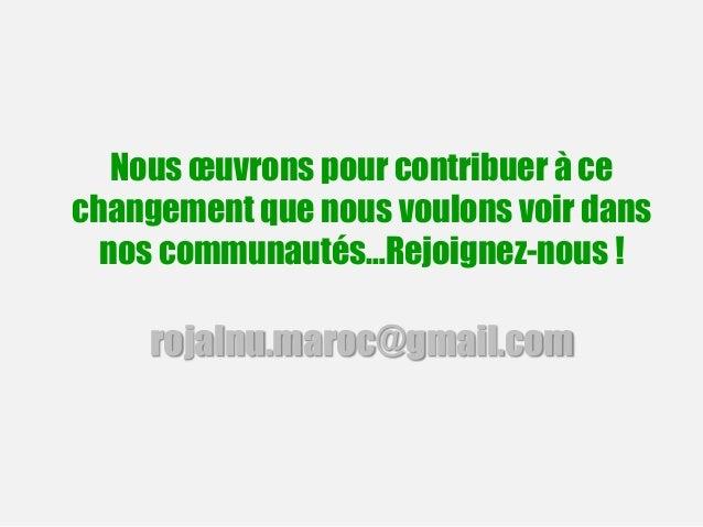 Nous œuvrons pour contribuer à ce changement que nous voulons voir dans nos communautés…Rejoignez-nous ! rojalnu.maroc@gma...