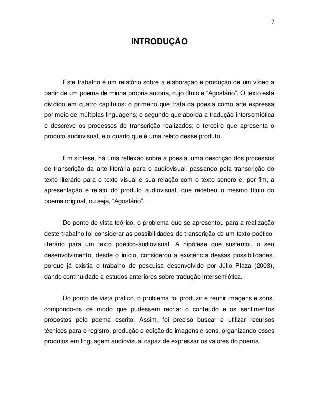 7 INTRODUÇÃO Este trabalho é um relatório sobre a elaboração e produção de um vídeo a partir de um poema de minha própria ...