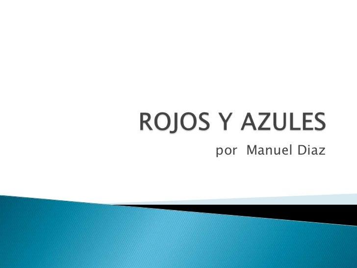 ROJOS Y AZULES<br />por  Manuel Diaz<br />