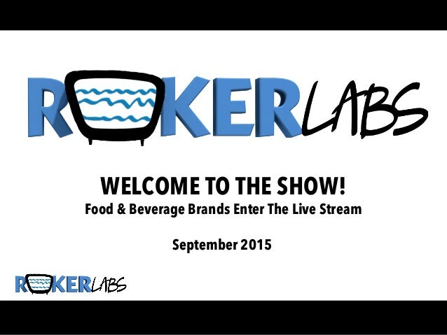WELCOME TO THE SHOW! Food & Beverage Brands Enter The Live Stream September 2015