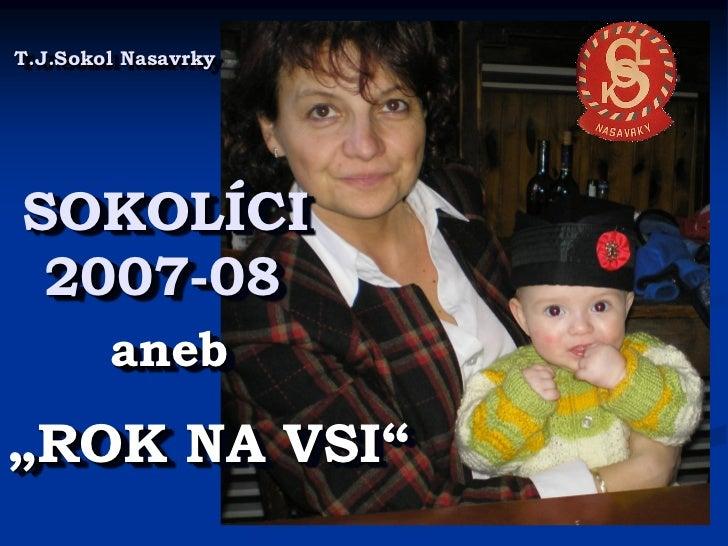 "T.J.Sokol NasavrkySOKOLÍCI 2007-08        aneb""ROK NA VSI"""