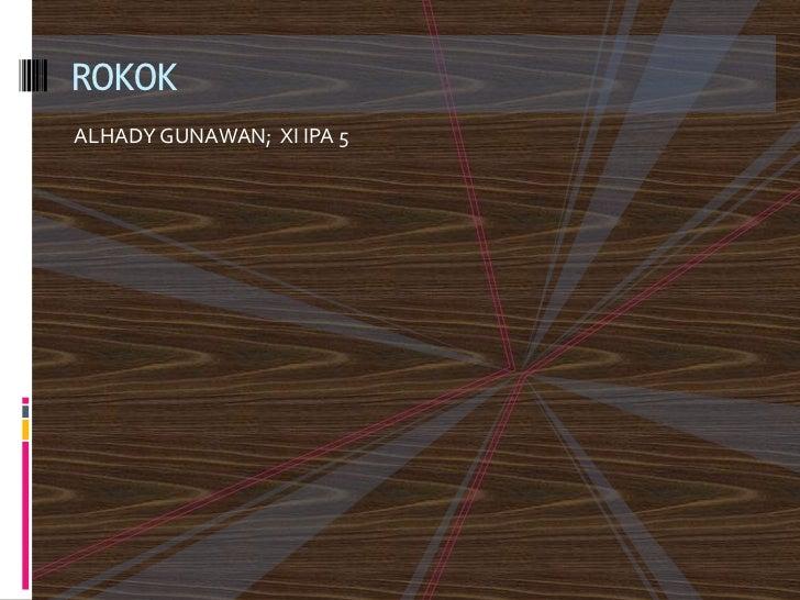 ALHADY GUNAWAN;  XI IPA 5<br />ROKOK<br />