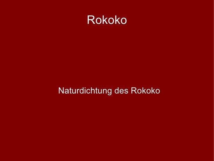 Rokoko <ul><ul><li>Naturdichtung des Rokoko </li></ul></ul>