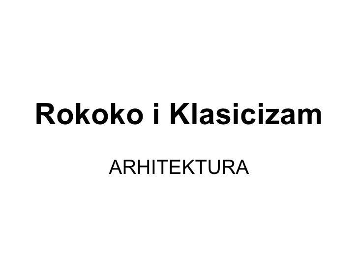 Rokoko i Klasicizam    ARHITEKTURA