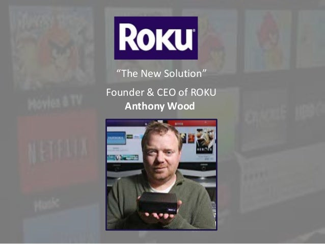 """""""The New Solution"""" Founder & CEO of ROKU Anthony Wood"""