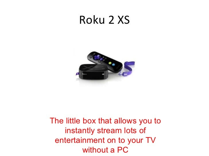 Roku 2 XS The little box that allows you to instantly stream lots of entertainment on to your TV without a PC