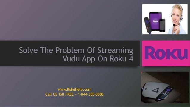 Solve The Problem Of Streaming Vudu App On Roku 4 www.RokuHelp.com Call US Toll FREE + 1-844-305-0086
