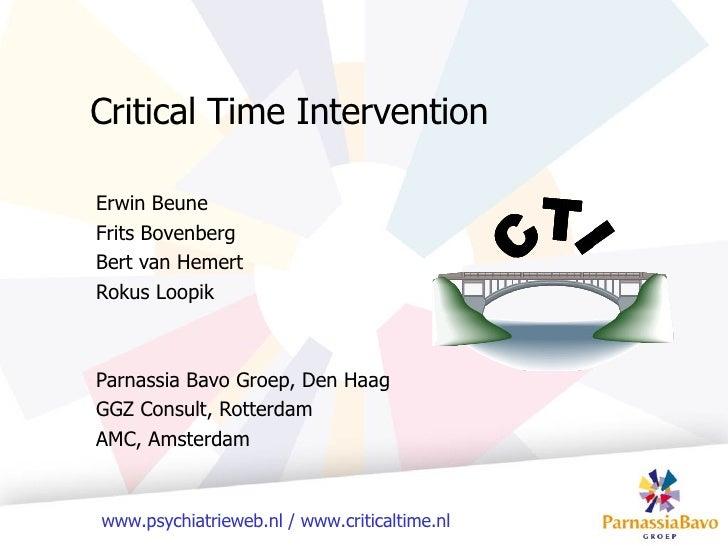 Critical Time Intervention Erwin Beune Frits Bovenberg Bert van Hemert Rokus Loopik Parnassia Bavo Groep, Den Haag GGZ Con...