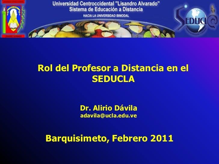 Rol del Profesor a Distancia en el            SEDUCLA         Dr. Alirio Dávila         adavila@ucla.edu.ve Barquisimeto, ...