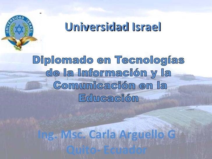 Universidad Israel Ing. Msc. Carla Arguello G Quito- Ecuador