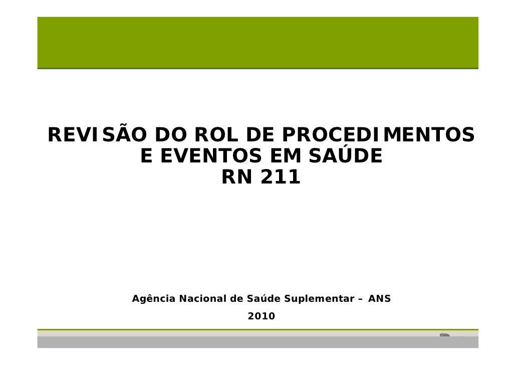 REVISÃO DO ROL DE PROCEDIMENTOS        E EVENTOS EM SAÚDE              RN 211           Agência Nacional de Saúde Suplemen...