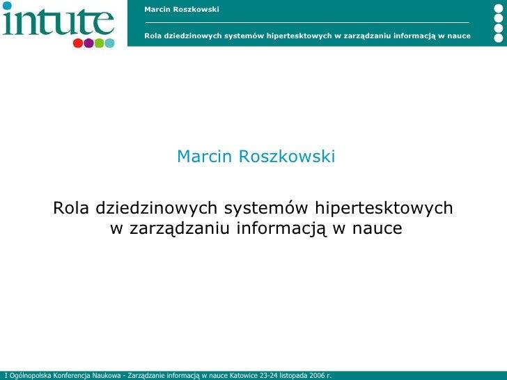 Marcin Roszkowski Rola dziedzinowych systemów hipertesktowych  w zarządzaniu informacją w nauce