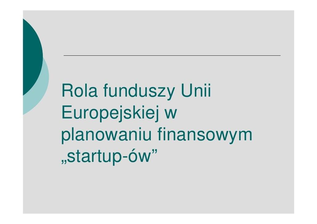 """Rola funduszy Unii Europejskiej w planowaniu finansowym """"startup-ów"""""""