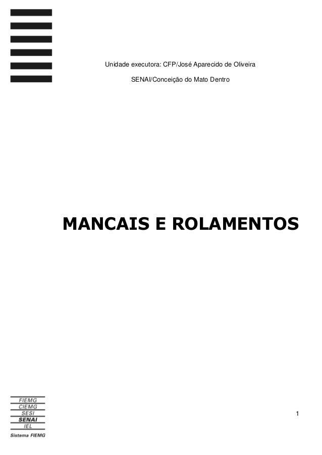 Unidade executora: CFP/José Aparecido de Oliveira SENAI/Conceição do Mato Dentro  MANCAIS E ROLAMENTOS  1