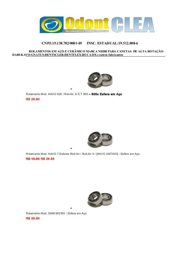 CNPJ:15.138.782/0001-05 INSC. ESTADUAL:19.512.008-6 ROLAMENTOS EM AÇO E CERÂMICO MARCA NHBB PARA CANETAS DE ALTA ROTAÇÃO- ...