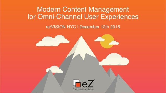 Modern Content Management for Omni-Channel User Experiences reVISION NYC | December 12th 2016