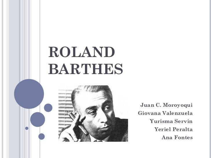 ROLAND BARTHES Juan C. Moroyoqui Giovana Valenzuela Yurisma Servín Yeriel Peralta Ana Fontes