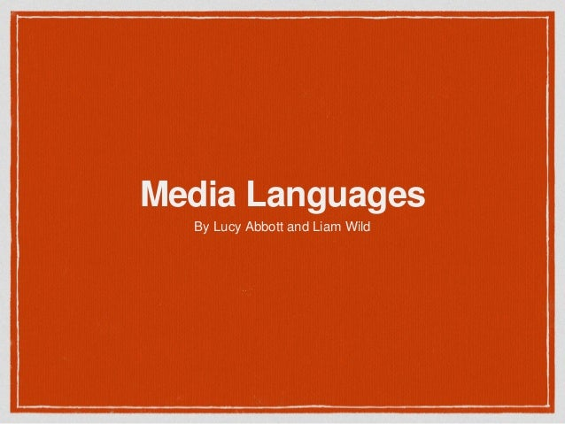 Media Languages By Lucy Abbott and Liam Wild