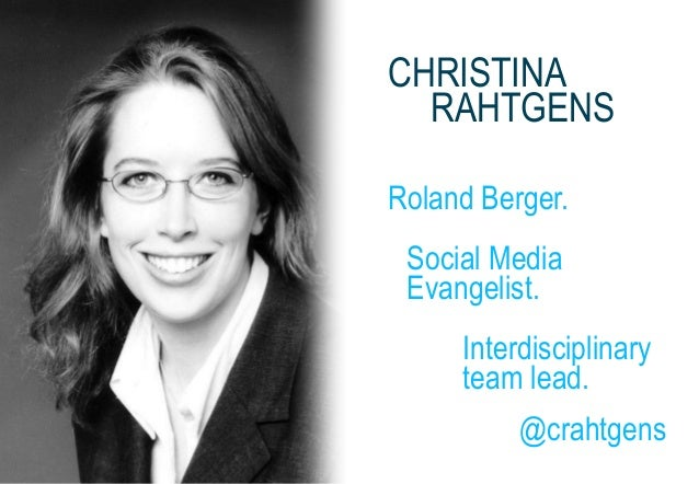 CHRISTINA RAHTGENS Roland Berger. Social Media Evangelist. Interdisciplinary team lead. @crahtgens