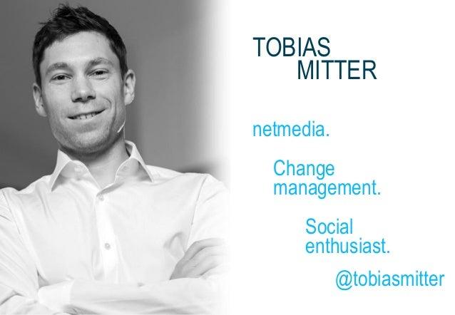 TOBIAS MITTER netmedia. Change management. Social enthusiast. @tobiasmitter
