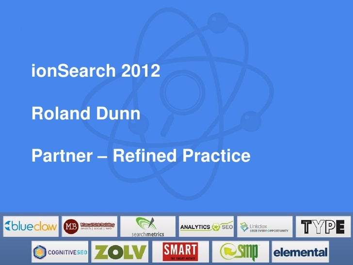 ionSearch 2012Roland DunnPartner – Refined Practice