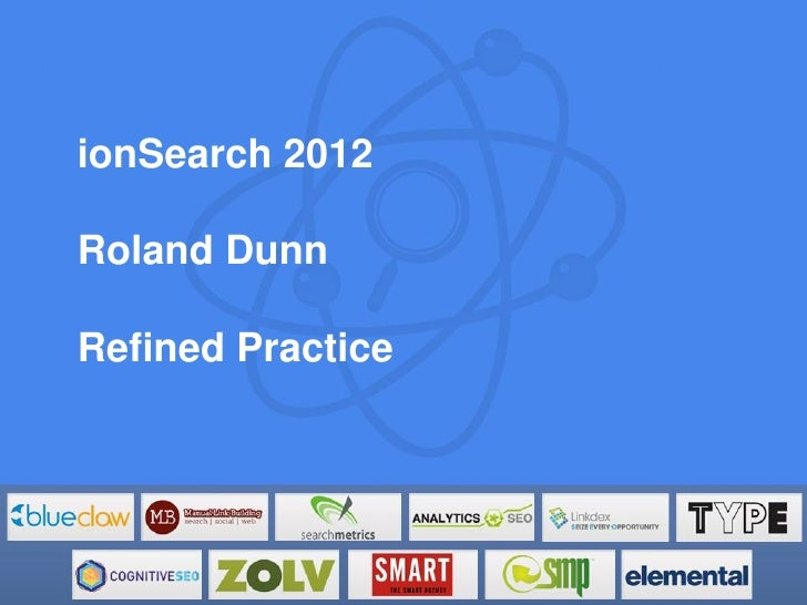 ionSearch 2012Roland DunnRefined Practice