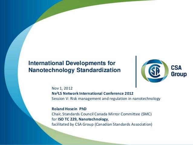 International Developments forNanotechnology Standardization       Nov 1, 2012       Ne3LS Network International Conferenc...