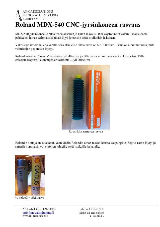 AN-CADSOLUTIONS PELTOKATU 16 D 3.KRS 33100 TAMPERE Roland MDX-540 CNC-jyrsinkoneen rasvaus MDX-540 jyrsinkoneelle pitää te...