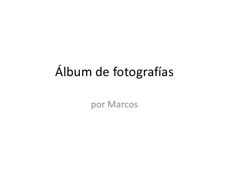 Álbum de fotografías<br />por Marcos<br />