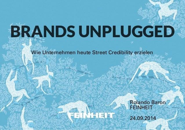 BRANDS UNPLUGGED  Wie Unternehmen heute Street Credibility erzielen  Rolando Baron  FEINHEIT  !  24.09.2014