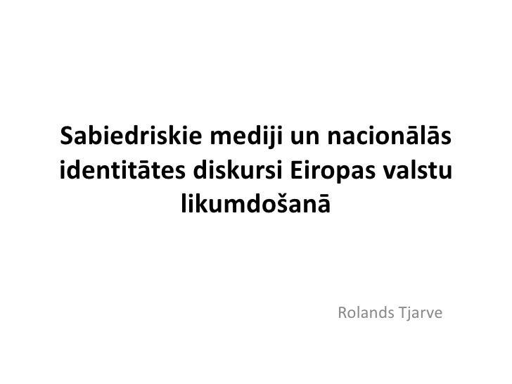 Sabiedriskie mediji un nacionālāsidentitātes diskursi Eiropas valstu           likumdošanā                        Rolands ...