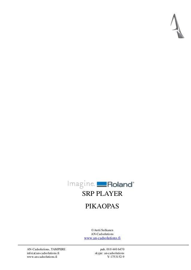 SRP PLAYER PIKAOPAS  ©Antti Sulkanen AN-Cadsolutions  www.an-cadsolutions.fi AN-Cadsolutions, TAMPERE info(at)an-cadsoluti...
