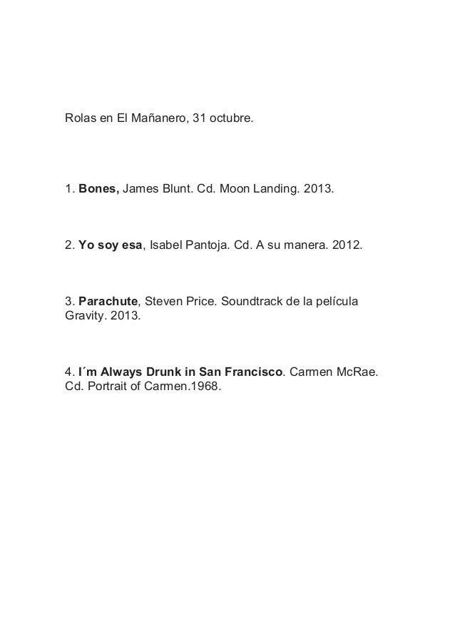 Rolas en El Mañanero, 31 octubre.  1. Bones, James Blunt. Cd. Moon Landing. 2013.  2. Yo soy esa, Isabel Pantoja. Cd. A su...