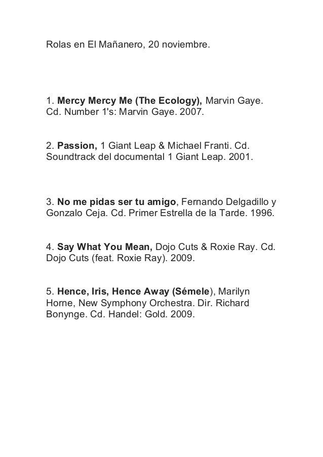 Rolas en El Mañanero, 20 noviembre.  1. Mercy Mercy Me (The Ecology), Marvin Gaye. Cd. Number 1's: Marvin Gaye. 2007. 2. P...
