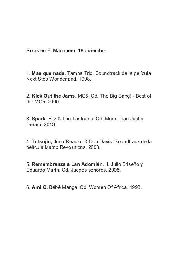 Rolas en El Mañanero, 18 diciembre.  1. Mas que nada, Tamba Trio. Soundtrack de la película Next Stop Wonderland. 1998. 2....
