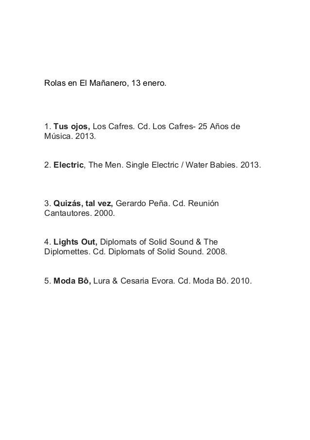 Rolas en El Mañanero, 13 enero.  1. Tus ojos, Los Cafres. Cd. Los Cafres- 25 Años de Música. 2013. 2. Electric, The Men. S...