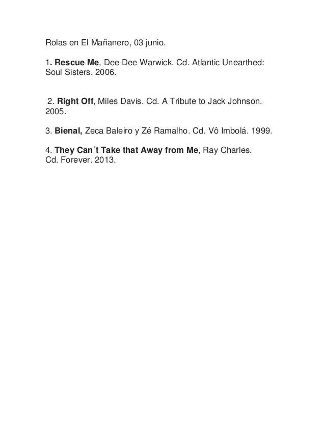 Rolas en El Mañanero, 03 junio. 1. Rescue Me, Dee Dee Warwick. Cd. Atlantic Unearthed: Soul Sisters. 2006. 2. Right Off, M...