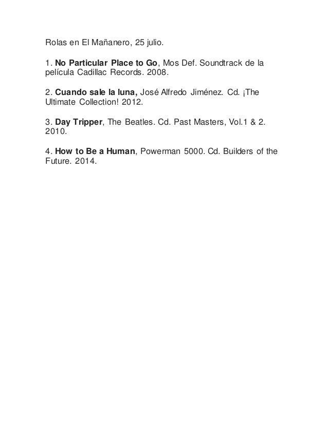 Rolas en El Mañanero, 25 julio. 1. No Particular Place to Go, Mos Def. Soundtrack de la película Cadillac Records. 2008. 2...