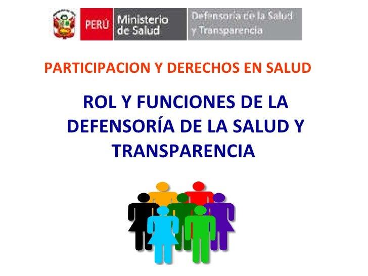 PARTICIPACION Y DERECHOS EN SALUD  ROL Y FUNCIONES DE LA DEFENSORÍA DE LA SALUD Y TRANSPARENCIA