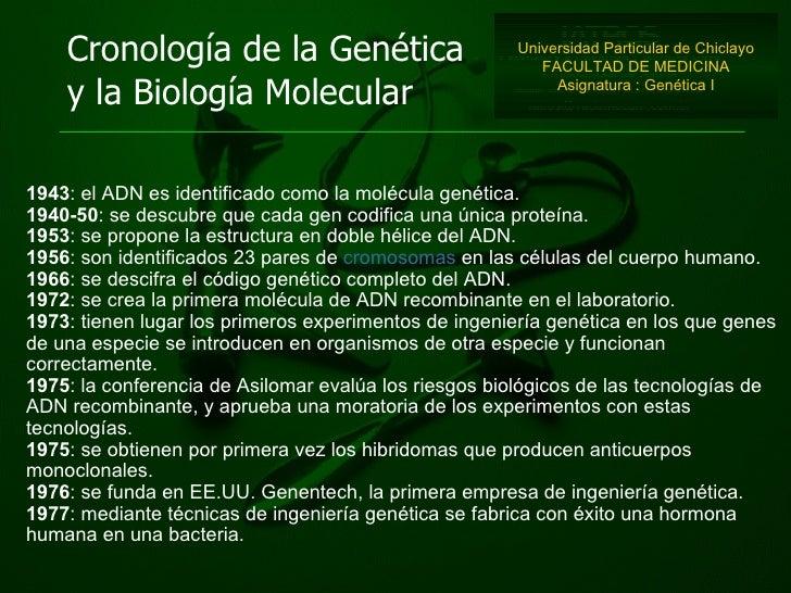 Cronología de la Genética y la Biología Molecular 1943 : el ADN es identificado como la molécula genética.  1940-50 : se d...