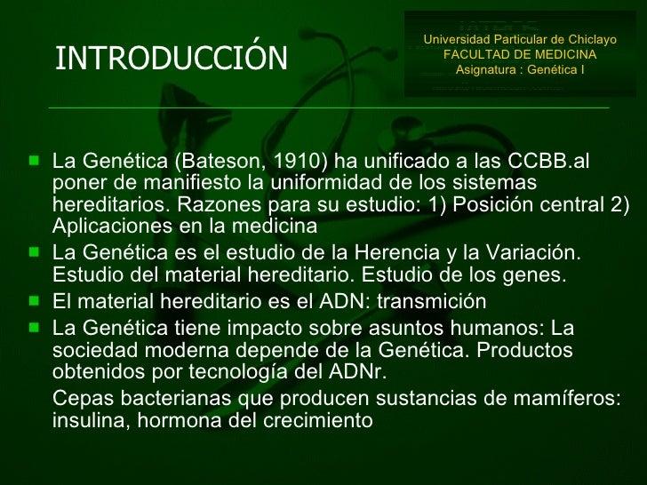<ul><li>La Genética (Bateson, 1910) ha unificado a las CCBB.al poner de manifiesto la uniformidad de los sistemas heredita...