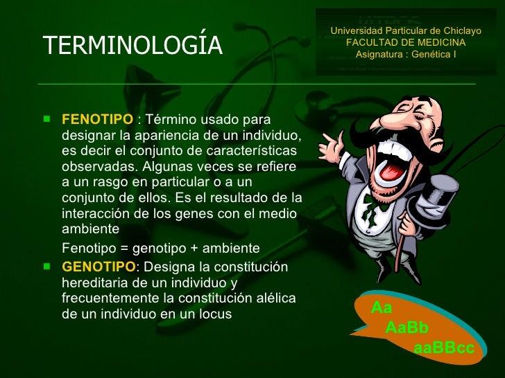 TERMINOLOGÍA <ul><li>FENOTIPO  : Término usado para designar la apariencia de un individuo, es decir el conjunto de caract...
