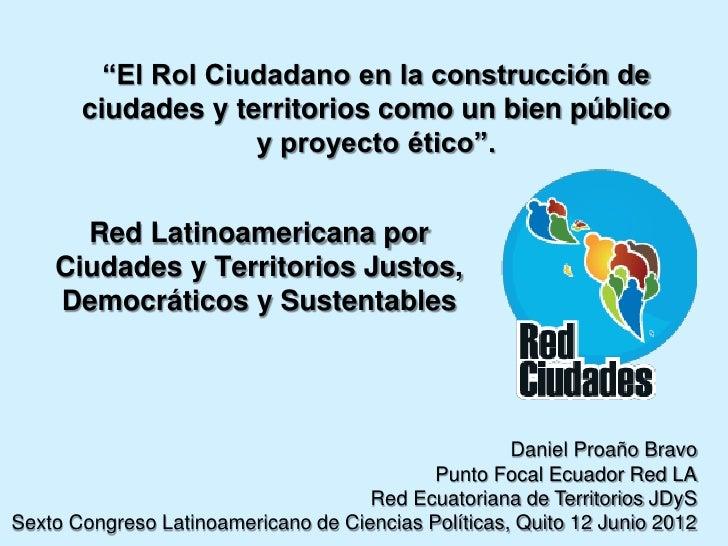 """""""El Rol Ciudadano en la construcción de       ciudades y territorios como un bien público                    y proyecto ét..."""
