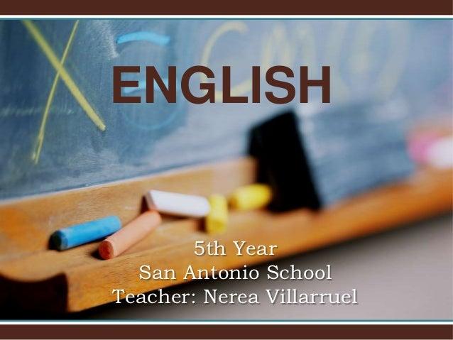ENGLISH       5th Year  San Antonio SchoolTeacher: Nerea Villarruel